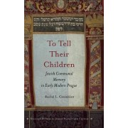 To Tell Their Children by Rachel L. Greenblatt