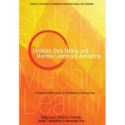 Statistics, Data Mining, and Machine Learning in Astronomy by Zeljko Ivezic