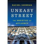 Uneasy Street: The Anxieties of Affluence