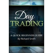Day Trading a Beginner Trading Guide by Richard Smiths