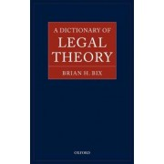 A Dictionary of Legal Theory by Lecturer in Jurisprudence and Legal Reasoning Brian Bix