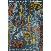 Indian Rock Art of the Columbia Plateau by James D. Keyser
