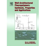Well Architectured Fluoropolymers Synthesis Properties and Applications by Bruno Ameduri