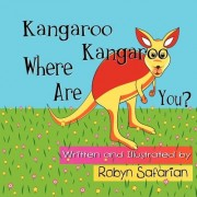 Kangaroo Kangaroo Where Are You? a Delightful Children's Picture Book by Robyn Safarian