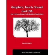 Graphics, Touch, Sound and USB, User Interface Design for Embedded Applications by Lucio Di Jasio