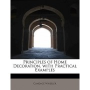 Principles of Home Decoration, with Practical Examples by Candace Wheeler