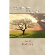 Loving Light Book 12, God Lives by Liane Rich