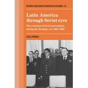 Latin America Through Soviet Eyes by Ilya Prizel
