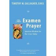 The Examen Prayer by Timothy M. Gallagher