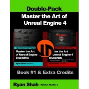 Master the Art of Unreal Engine 4 - Blueprints - Double Pack #1: Book #1 and Extra Credits - HUD, Blueprint Basics, Variables, Paper2d, Unreal Motion