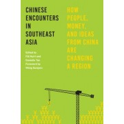 Chinese Encounters in Southeast Asia: How People, Money, and Ideas from China Are Changing a Region
