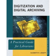 Digitization and Digital Archiving by Elizabeth R. Leggett