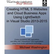 Creating HTML 5 Websites and Cloud Business Apps Using Lightswitch in Visual Studio 2013-2015 by Michael Washington