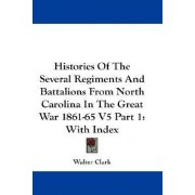 Histories of the Several Regiments and Battalions from North Carolina in the Great War 1861-65 V5 Part 1 by Walter Clark