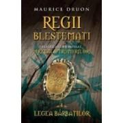 Regii blestemati vol.4 Legea barbatilor - Maurice Druon