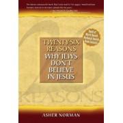 Twenty-Six Reasons Why Jews Don't Believe in Jesus by Asher Norman