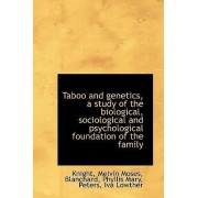 Taboo and Genetics, a Study of the Biological, Sociological and Psychological Foundation of the Fami by Knight Melvin Moses