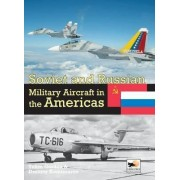Soviet and Russian Military Aircraft in the Americas: Volume 4 by Yefim Gordon