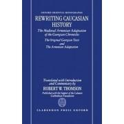 Rewriting Caucasian History by Robert W. Thomson