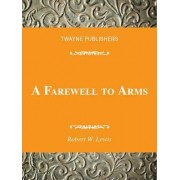 A Farewell to Arms by Robert W. Lewis