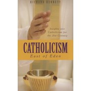 Catholicism: East of Eden: Insights Into Catholicism for the Twenty-First Century