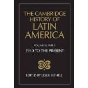 The Cambridge History of Latin America: 1930 to the Present v. 6 by Leslie Bethell