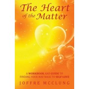 The Heart of the Matter: A Workbook and Guide to Finding Your Way Back to Self-Love