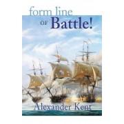 Form Line of Battle!: v.9 by Alexander Kent