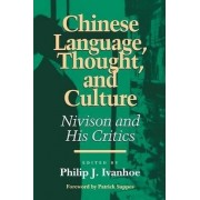 Chinese Language, Thought and Culture by Phillip J. Ivanhoe