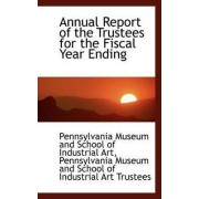 Annual Report of the Trustees for the Fiscal Year Ending by Pennsylvania Museum and School of Art