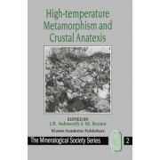 High Temperature Metamorphism and Crustal Anatexis by J. R. Ashworth