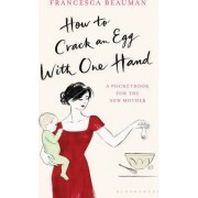 How to Crack an Egg with One Hand by Francesca Beauman
