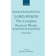 The Complete Poetical Works: Volume 1 by Lord George Gordon Byron
