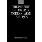 The Pursuit of Power in Modern Japan, 1825-1995 by Professor Emeritus Chushichi Tsuzuki