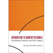 Introduction To Quantum Mechanics: Schrodinger Equation And Path Integral by Harald J. W. Muller-Kirsten