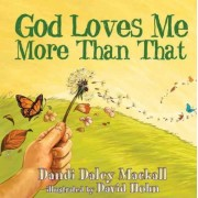 God Loves Me More Than That! by Dandi Daley Mackall