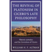 The Revival of Platonism in Cicero's Late Philosophy: Platonis Aemulus and the Invention of Cicero