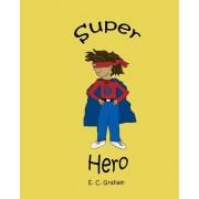 Super Hero by E C Graham