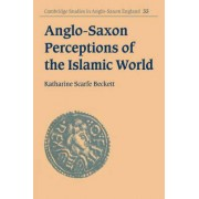 Anglo-Saxon Perceptions of the Islamic World by Katharine Scarfe Beckett