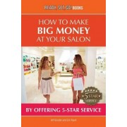 How to Make Big Money at Your Salon by Offering 5-Star Service by Jeff Grissler
