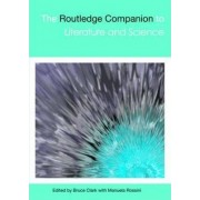 The Routledge Companion to Literature and Science by Bruce Clarke