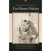 The Religious Art of Zen Master Hakuin by Katsuhiro Yoshizawa
