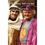'I Was Benny Hill's Toy Boy' -A Life in Variety by Brian W Kearney