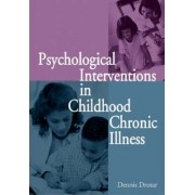 Psychological Interventions in Childhood Chronic Illness by Dennis Drotar