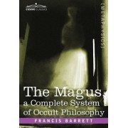 The Magus, a Complete System of Occult Philosophy by Francis Barrett