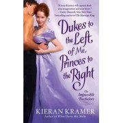 Dukes to the Left of Me, Princes to the Right by Kieran Kramer