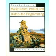 Foundations of Multithreaded, Parallel and Distributed Programming by Gregory R. Andrews