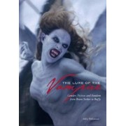 The Lure of the Vampire - Gender, Fiction and Fandom from Bram Stoker to Buffy by Milly Williamson