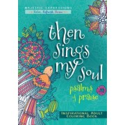 Then Sings My Soul: Psalms of Praise Inspirational Adult Coloring Book