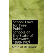 School Laws for Free Public Schools of the State of Delaware, 1898-1909 by State Of Delaware